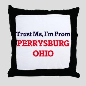 Trust Me, I'm from Perrysburg Ohio Throw Pillow