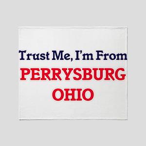 Trust Me, I'm from Perrysburg Ohio Throw Blanket