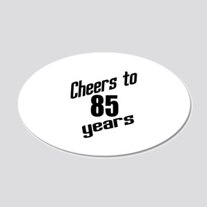 Cheers To 85 Years Birthday 20x12 Oval Wall Decal