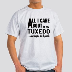 All I care about is my Tuxedo Light T-Shirt
