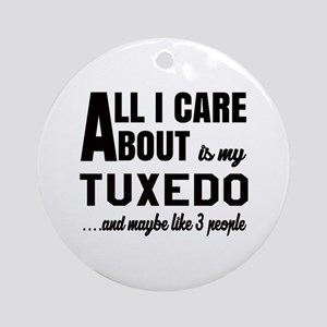 All I care about is my Tuxedo Round Ornament