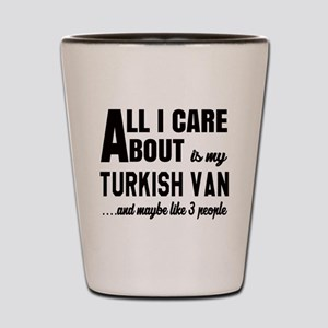 All I care about is my Turkish Van Shot Glass