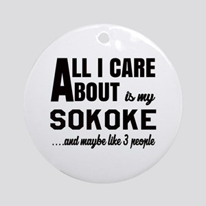 All I care about is my Sokoke Round Ornament