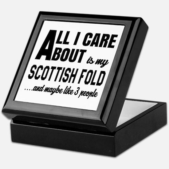 All I care about is my Scottish Fold Keepsake Box