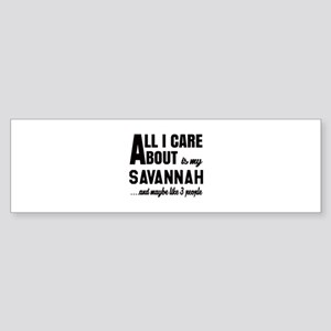 All I care about is my Savannah Sticker (Bumper)