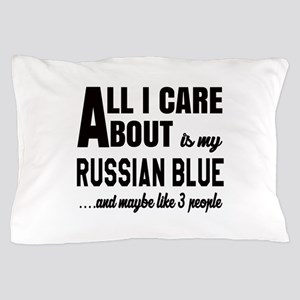All I care about is my Russian Blue Pillow Case