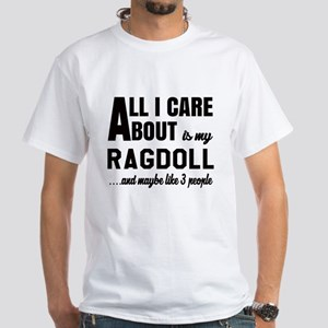 All I care about is my Ragdoll White T-Shirt