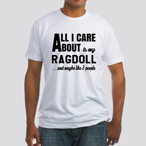 All I care about is my Ragdoll Fitted T-Shirt