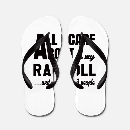 All I care about is my Ragdoll Flip Flops