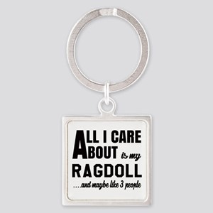 All I care about is my Ragdoll Square Keychain