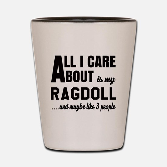 All I care about is my Ragdoll Shot Glass