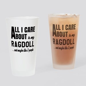 All I care about is my Ragdoll Drinking Glass