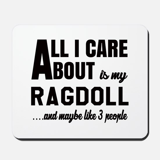 All I care about is my Ragdoll Mousepad