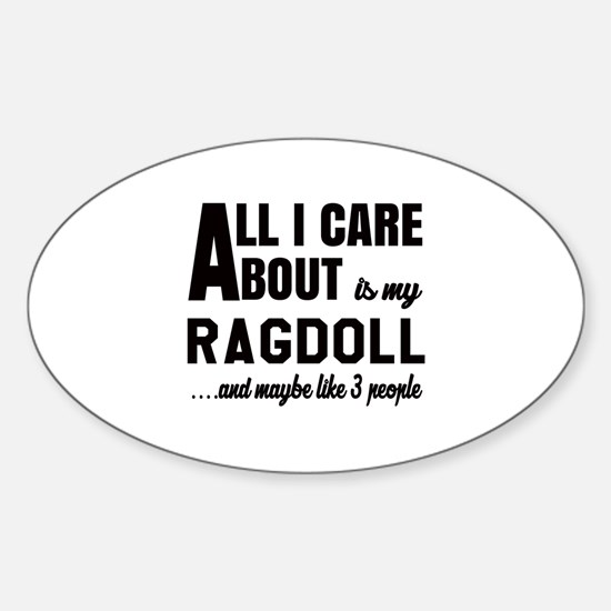 All I care about is my Ragdoll Sticker (Oval)