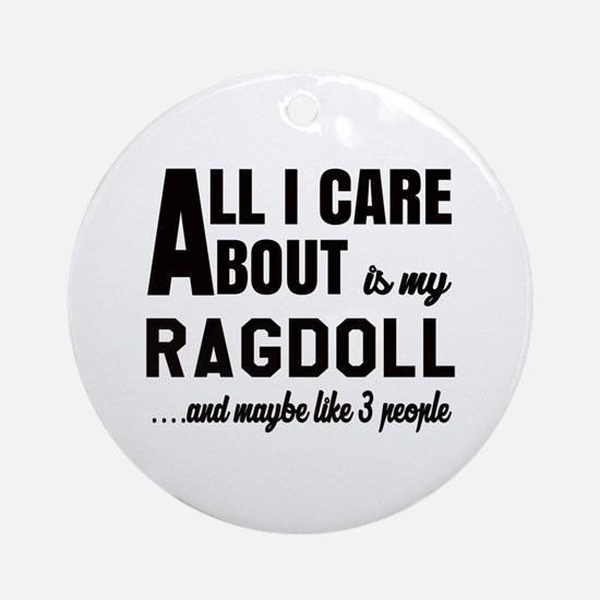 All I care about is my Ragdoll Round Ornament