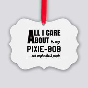 All I care about is my Pixie-Bob Picture Ornament
