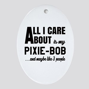 All I care about is my Pixie-Bob Oval Ornament