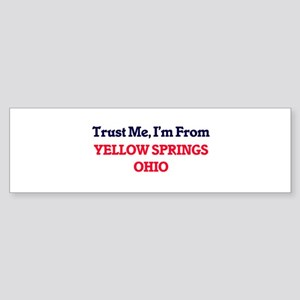 Trust Me, I'm from Yellow Springs O Bumper Sticker