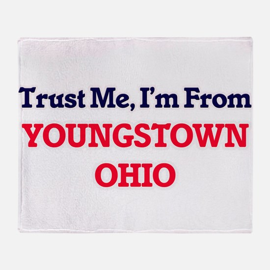 Trust Me, I'm from Youngstown Ohio Throw Blanket