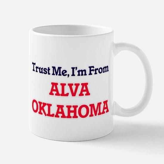 Trust Me, I'm from Alva Oklahoma Mugs