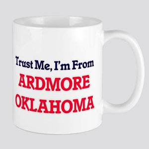 Trust Me, I'm from Ardmore Oklahoma Mugs
