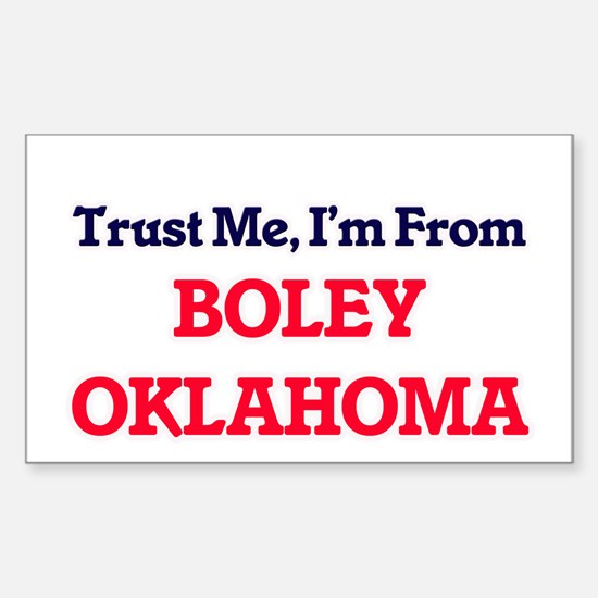 Trust Me, I'm from Boley Oklahoma Decal