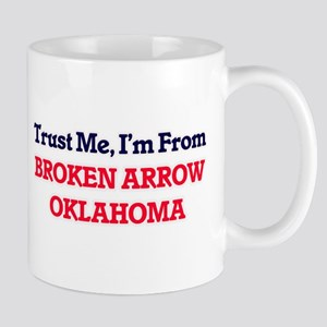 Trust Me, I'm from Broken Arrow Oklahoma Mugs