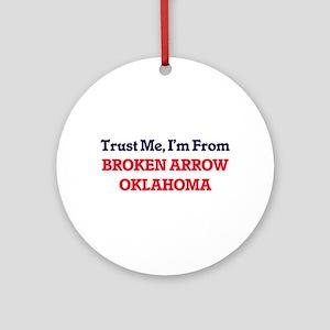 Trust Me, I'm from Broken Arrow Okl Round Ornament