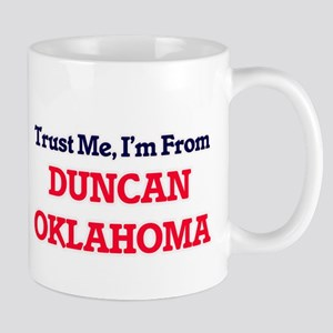 Trust Me, I'm from Duncan Oklahoma Mugs