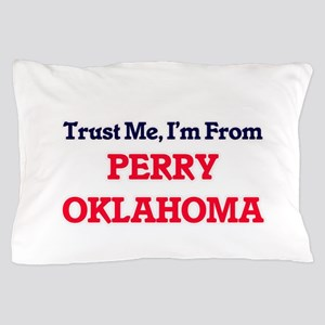 Trust Me, I'm from Perry Oklahoma Pillow Case