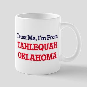 Trust Me, I'm from Tahlequah Oklahoma Mugs