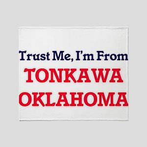 Trust Me, I'm from Tonkawa Oklahoma Throw Blanket