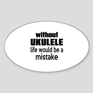 Without Ukulele Life Would Be A Mis Sticker (Oval)