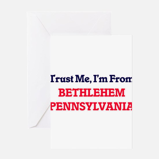 Trust Me, I'm from Bethlehem Pennsy Greeting Cards