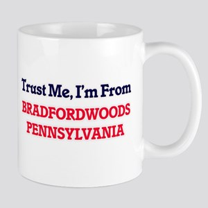 Trust Me, I'm from Bradfordwoods Pennsylvania Mugs