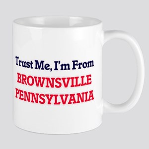 Trust Me, I'm from Brownsville Pennsylvania Mugs