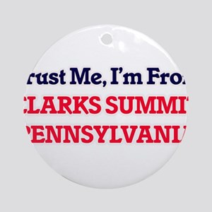 Trust Me, I'm from Clarks Summit Pe Round Ornament