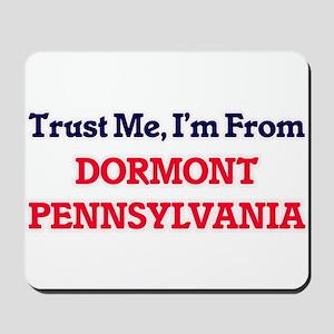 Trust Me, I'm from Dormont Pennsylvania Mousepad