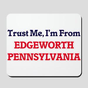 Trust Me, I'm from Edgeworth Pennsylvani Mousepad