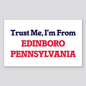 Trust Me, I'm from Edinboro Pennsylvania Sticker