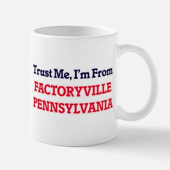 Trust Me, I'm from Factoryville Pennsylvania Mugs