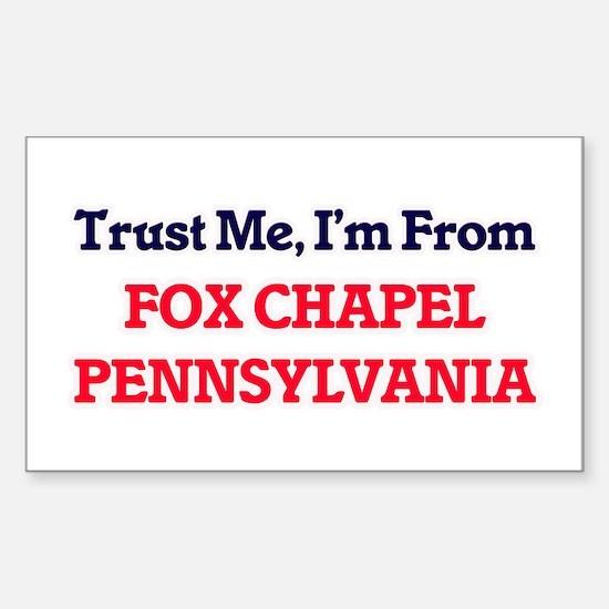 Trust Me, I'm from Fox Chapel Pennsylvania Decal