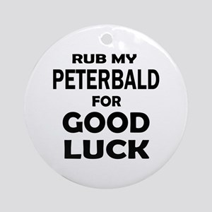 Rub my Peterbald for good luck Round Ornament