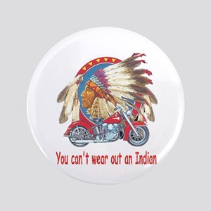 "You can't wear out an indian 3.5"" Button"