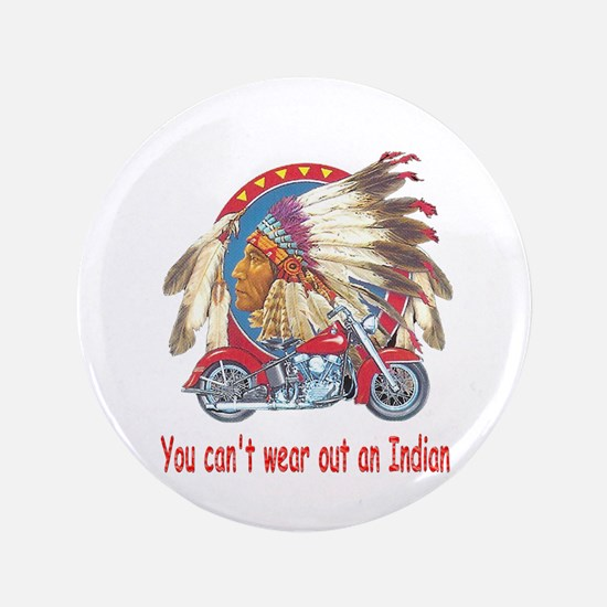 """You can't wear out an indian 3.5"""" Button"""
