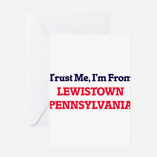 Trust Me, I'm from Lewistown Pennsy Greeting Cards