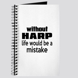 Without Harp Life Would Be A Mistake Journal