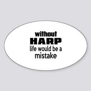 Without Harp Life Would Be A Mistak Sticker (Oval)