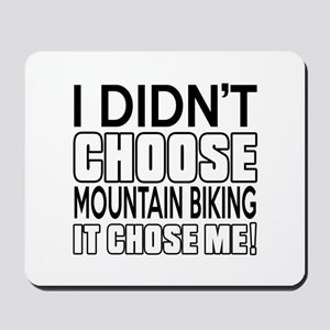 Mountain Biking It Chose Me Mousepad