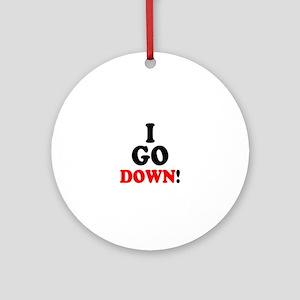 I GO DOWN! Round Ornament